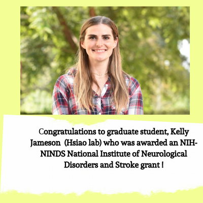 Congratulations to graduate student, Kelly Jameson (Hsiao Lab) who was awarded an NIH-NINDS National Institute of Neurological Disorders and Stroke grant !
